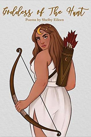 Goddess of The Hunt by Shelby Eileen