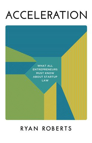 Acceleration: What All Entrepreneurs Must Know About Startup Law