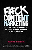 F#ck Content Marketing: Focus On Content Experience to Drive Demand, Revenue  Relationships