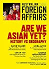 Are We Asian Yet?: History vs Geography (Australian Foreign Affairs, #5)