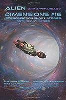 Alien Dimensions Science Fiction Short Stories Anthology Series #16