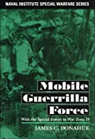 Mobile Guerrilla Force: With the Special Forces in War Zone D (Naval Institute Special Warfare)