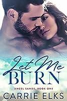 Let Me Burn (Angel Sands, #1)