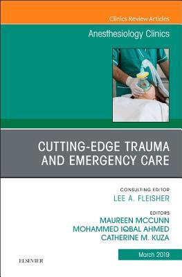 Cutting-Edge Trauma and Emergency Care, an Issue of Anesthesiology Clinics, 37