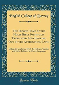 The Second Tome of the Holie Bible Faithfully Translated Into English, Out of the Authentical Latin: Diligently Conferred with the Hebrew, Greeke, and Other Editions in Divers Languages