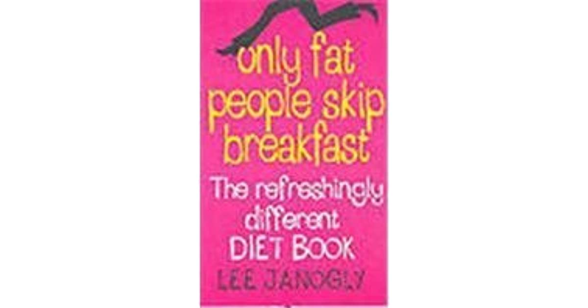 Only Fat People Skip Breakfast: The Refreshingly Different Diet Book