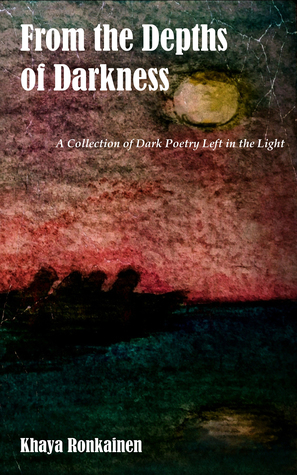 From the Depths of Darkness: A Collection of Dark Poetry Left in the Light