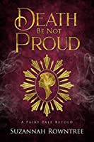 Death Be Not Proud (A Fairy Tale Retold, #4)