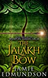The Jalakh Bow (The Weapon Takers Saga #3)