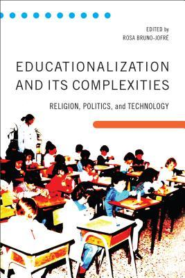 Educationalization and Its Complexities: Religion, Politics, and Technology