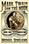 Prospectors! (Mark Twain on the Moon #1)
