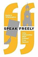 Speak Freely: Why Universities Must Defend Free Speech (New Forum Books Book 63)