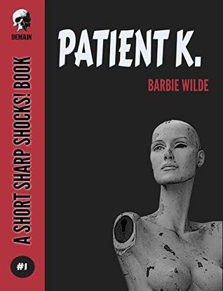Patient K (Short Sharp Shocks! Book 1)
