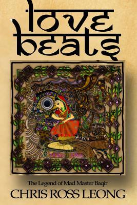 Lovebeats: The Story of Mad Master Baqir by Chris Ross Leong