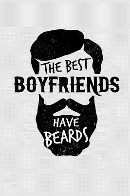 The Best Boyfriends Have Beards: 120 6x9 Inch Travel Size Pages Lined Journal / Notebook.