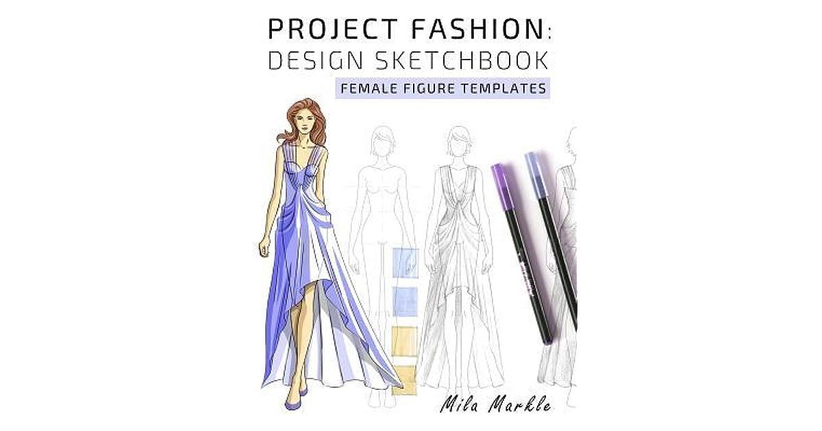 Project Fashion Design Sketchbook Female Figure Templates By Mila Markle