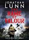 The Name of Valour: A completely gripping WW2 adventure (Jungle War Book 1)