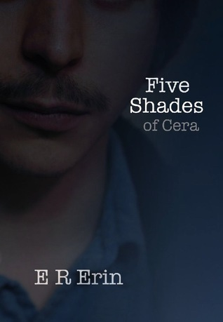 Five Shades of Cera by E R Erin