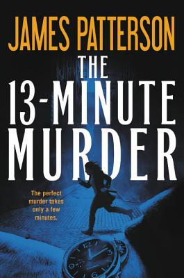 The 13-Minute Murder by James Patterson