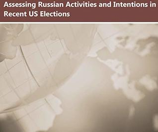 U.S. Government Publications Combined: Russian Interference In The 2016 U.S. Presidential Elections - Findings And Recommendations