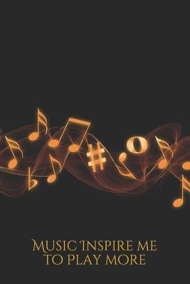 Music Inspire Me To Play More Calling All Music Lovers Your