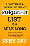 I Don't Have a Bucket List But My Forget-It List Is a Mile Long: The Hilarious Guide to Making Your Life Happier, Richer, and Even More Kick-Butt!