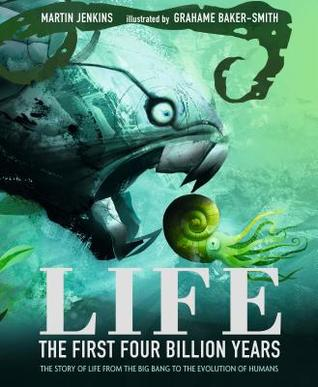 Life: The First Four Billion Years: The Story of Life from the Big Bang to the Evolution of Humans