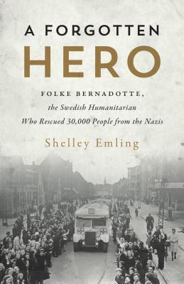 A Forgotten Hero: Folke Bernadotte, the Swedish Humanitarian Who Rescued 30,000 People from the Nazis