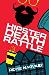 Hipster Death Rattle by Richie Narvaez