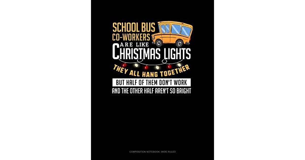 Half Of Christmas Lights Dont Work.School Bus Co Workers Are Like Christmas Lights They All