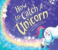 How to Catch a Unicorn (How to Catch'Ķ)