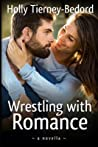 Wrestling with Romance by Holly Tierney-Bedord