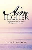 Aim Higher: Turning the Storms of My Past into My Biggest Accomplishments
