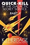 Quick-Kill & The Galactic Secret Service (Part One)