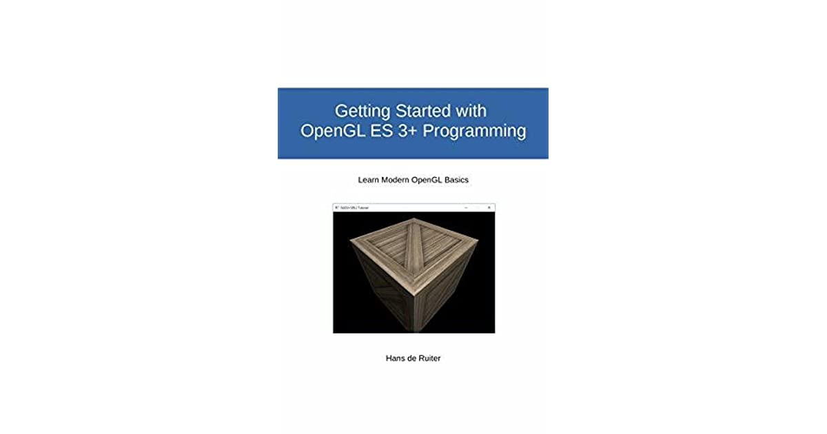 Getting Started with OpenGL ES 3+ Programming: Learn Modern