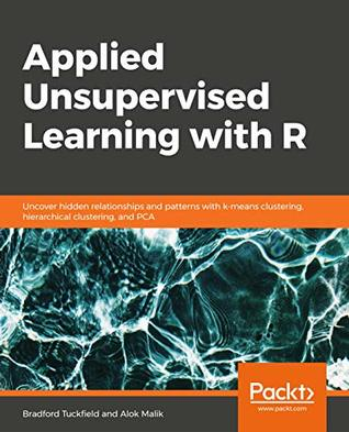 Applied Unsupervised Learning with R: Uncover hidden