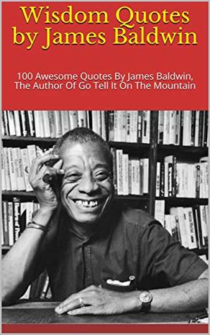 Wisdom Quotes by James Baldwin: 100 Awesome Quotes By James ...