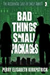 Bad Things, Small Packages (The Accidental Cases of Emily Abbott, #3)