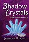 Shadow Crystals (Under the Mountain #4)