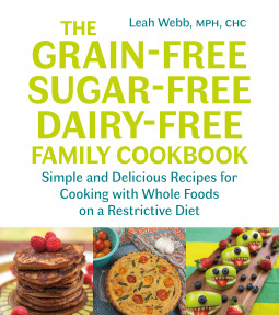 Grain-Free, Sugar-Free, Dairy-Free Family Cookbook: Simple and