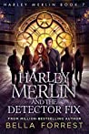 Harley Merlin and the Detector Fix (Harley Merlin, #7)