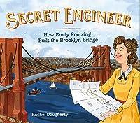 Secret Engineer: How Emily Roebling Built the Brooklyn Bridge