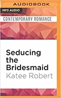 Seducing the Bridesmaid (Wedding Dare, #3)
