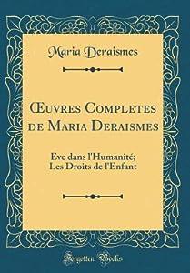 Oeuvres Completes de Maria Deraismes: �ve Dans l'Humanit�; Les Droits de l'Enfant