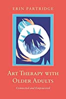 Art Therapy with Older Adults: Connected and Empowered