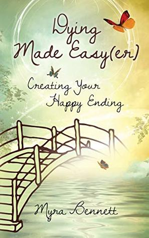 Dying Made Easy(er): Creating Your Happy Ending