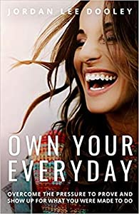 Own Your Everyday:  Overcome the Pressure to Prove and Show Up for What You're Made to Do
