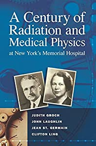 A Century of Radiation and Medical Physics at New York's Memorial Hospital