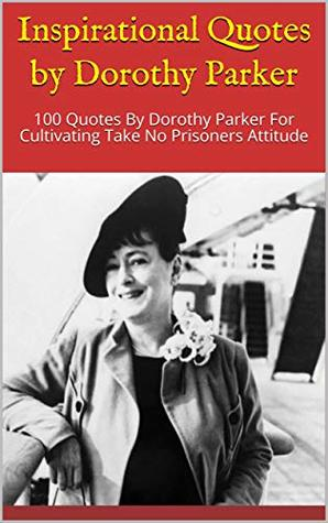 Inspirational Quotes by Dorothy Parker: 100 Quotes By ...