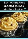 Las 100 mejores recetas dulces de Ana Sevilla